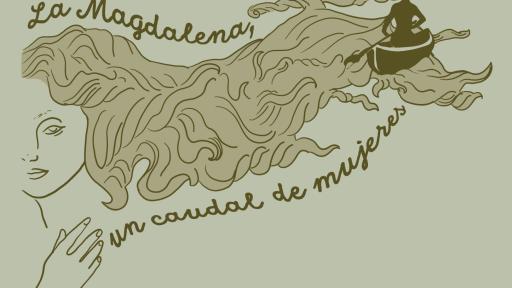 La Magdalena: el río grande narrado en voces femeninas