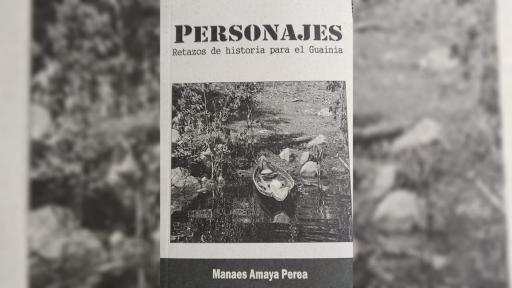 """""""Personajes, retazos de historia para el Guainía"""": un libro narrado por sus habitantes"""